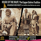 Canada: Music of the Inuit - The Copper Eskimo Tradition by Various Artists