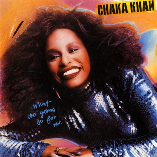 What Cha' Gonna Do For Me by Chaka Khan