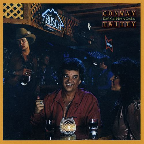 Don't Call Him A Cowboy by Conway Twitty