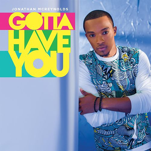 Gotta Have You - Single by Jonathan McReynolds