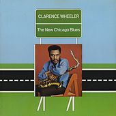 The New Chicago Blues by Clarence Wheeler And The Enforcers