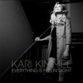 Everything Is Feelin' Right by Kari Kimmel