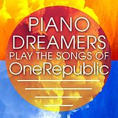 Piano Dreamers Play the Songs of OneRepublic by Piano Dreamers