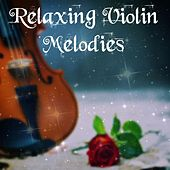 Relaxing Violin Melodies von Various Artists