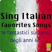 Sing Italian Favorites Songs (16 fantastici successi degli anni 60') by Various Artists