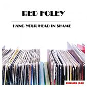 Hang Your Head In Shame by Red Foley