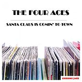 Santa Claus Is Comin' To Town by Four Aces