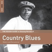 Rough Guide To Unsung Heroes Of Country Blues by Various Artists
