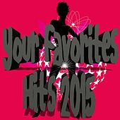 Your Favorites Hits 2015 (Playlist Selection) by Various Artists