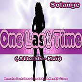 One Last Time: Remake to Ariana Grande Feat Kendji Girac (Attends-Moi) by Solange (Electronic)