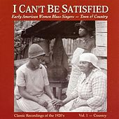 I Can't Be Satisfied: Early American Women Blues Singers, Vol. 1: Country by Various Artists