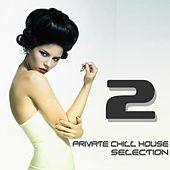 Private Chill House Selection, Vol. 2 (A Fine Chill House Selection) de Various Artists