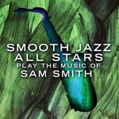 Smooth Jazz All Stars Play The Music of Sam Smith de Smooth Jazz Allstars