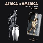 Africa in America: Rock, Jazz & Calypso 1920-1962 by Various Artists