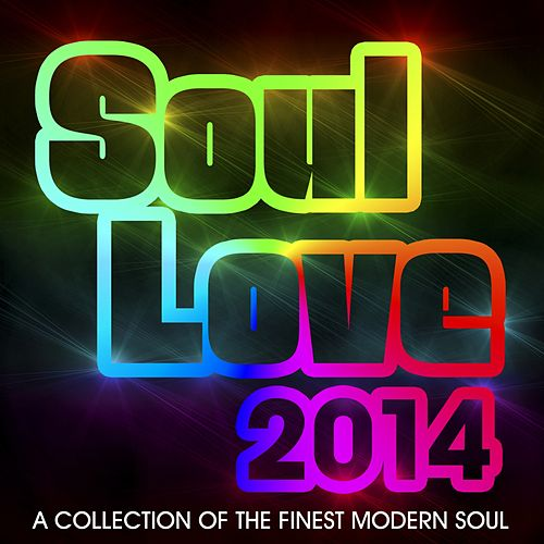 Soul Love 2014 (A Collection of The Finest Modern Soul) by Various Artists