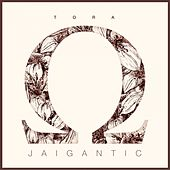 Jaigantic by Tora