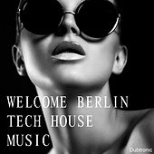 Welcome Berlin Tech House Music by Various Artists