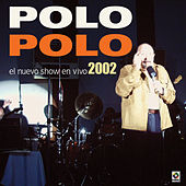 El Nuevo Show En Vivo Del 2002 by Polo Polo