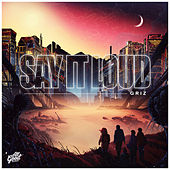 Say It Loud de GRiZ