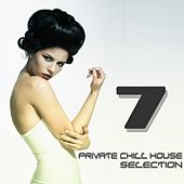 Private Chill House Selection, Vol. 7 (A Fine Chill House Selection) by Various Artists