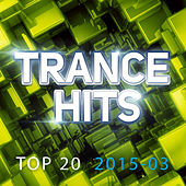 Trance Hits Top 20 - 2015-03 by Various Artists