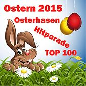 Osterparty 2015 - Osterhasen Hitparade Top 100 von Various Artists