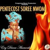 Pentecost Soree Nwom by Evangelist Diana Asamoah