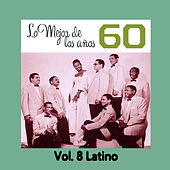 Lo Mejor de los Años 60, Vol. 8 Latino by Various Artists