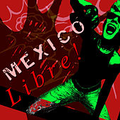 Mexico Libre! - Ska and Surf Rock from Mexico for Cinco De Mayo by Various Artists