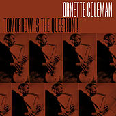Tomorrow Is The Question von Ornette Coleman