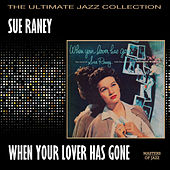 When Your Lover Has Gone by Sue Raney