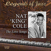 Legends Of Jazz: Nat 'King' Cole - The Love Songs von Nat King Cole