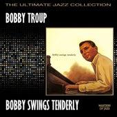Bobby Swings Tenderly by Bobby Troup
