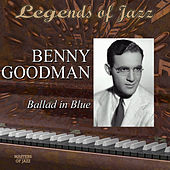 Legends Of Jazz: Benny Goodman - Ballad In Blue by Benny Goodman