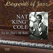 Legends Of Jazz: Nat 'King' Cole - Yes Sir, That's My Baby de Nat King Cole
