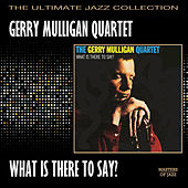 What Is There To Say? by Gerry Mulligan Quartet