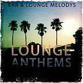 Lounge Anthems, Vol. 1 (Bar & Lounge Melodys) by Various Artists