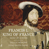 Francis I, King of France: Music of a Reign by Various Artists