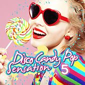 Disco Candy Pop Sensation, Vol. 5 by Various Artists