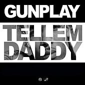 Tell 'Em Daddy de Gunplay