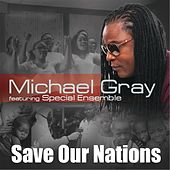 Save Our Nations (feat. Special Ensemble) by Michael Gray