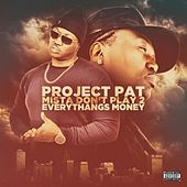 Mista Don't Play 2 Everythangs Money de Project Pat