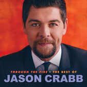 Through The Fire: The Best Of Jason Crabb de Jason Crabb