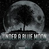 Under a Blue Moon by James Kelly