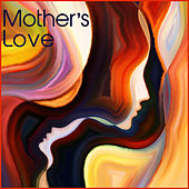 A Mother's Love: A Celebration of Mother's Day in Song by Various Artists
