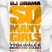 So Many Girls feat. Wale, Tyga & Roscoe Dash von DJ Drama