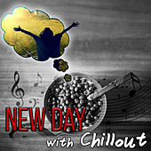 New Day with Chillout – Motivation, New Energy, Setting Goals, Deep Breath, Chillout Music, Positive Energy, Positive Attitude von Happy Day Academy
