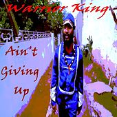 Ain't Giving Up - Single by Warrior King