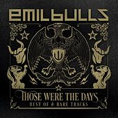 Those Were the Days - Best Of by Emil Bulls