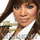 Suddenly by Gloria Gaynor